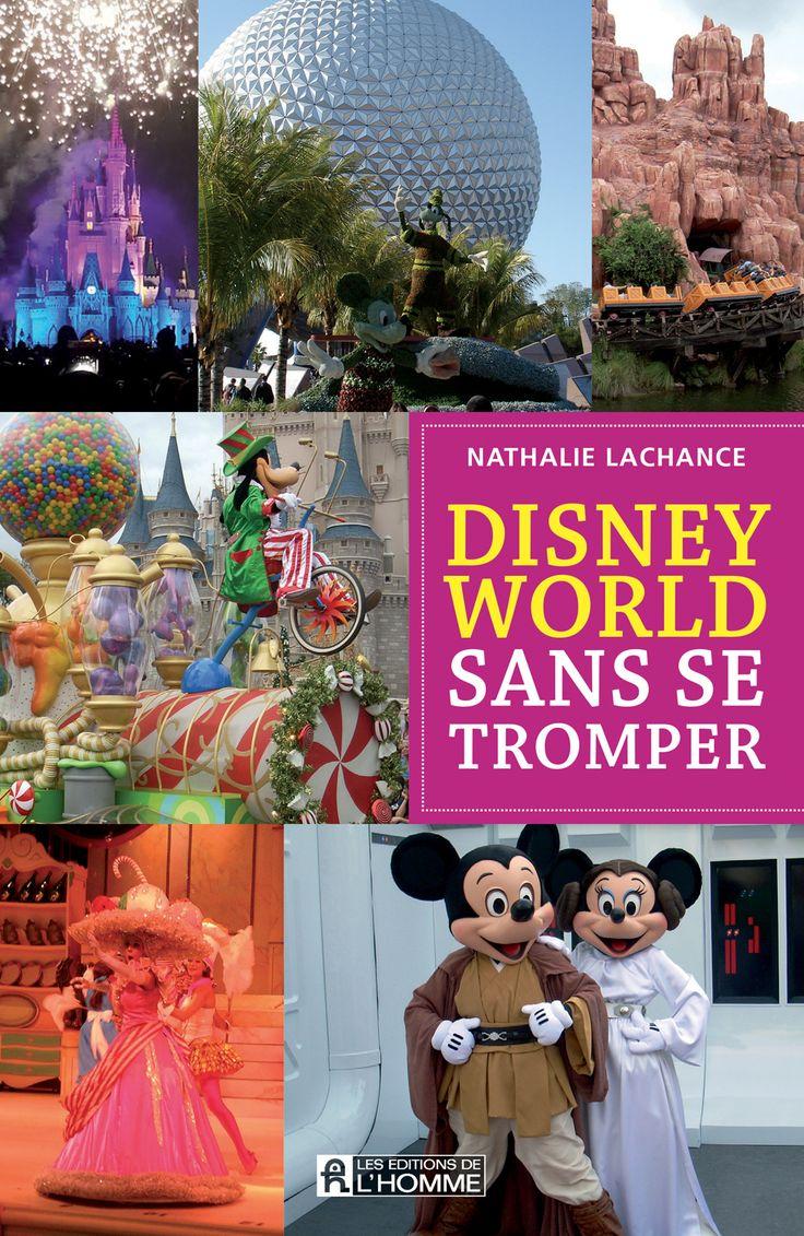 Disney World sans se tromper - Nathalie Lachance - 240 pages, Couverture souple. Photos en couleurs. -   Référence : 00903925 #Livre #Lecture #Guide #Cadeau #Quebec #Vacances #Voyage