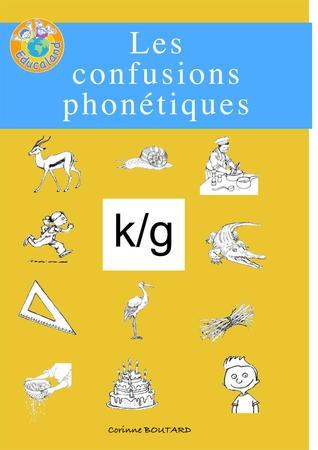 Les confusions phonétiques : k/g -  Plus de 60 fiches photocopiables !  Educaland.com