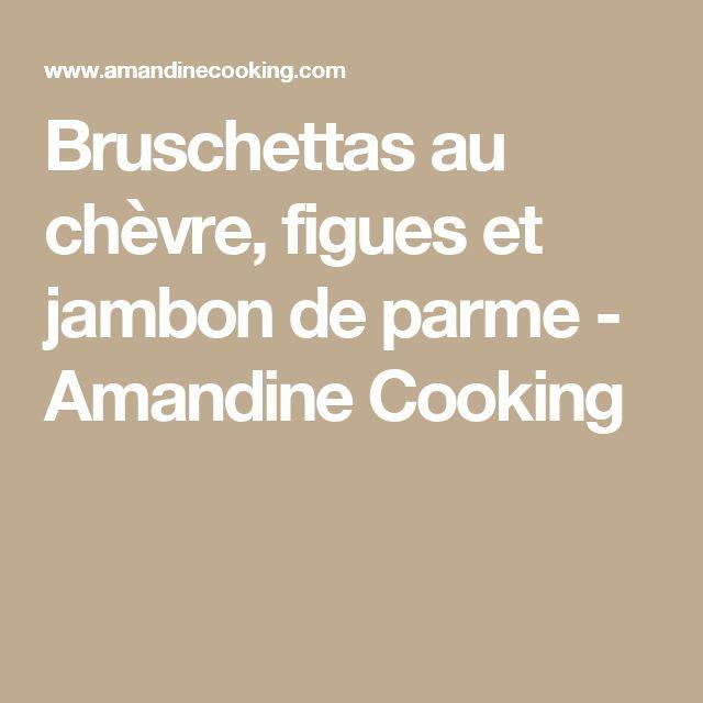 Bruschettas au chèvre, figues et jambon de parme - Amandine Cooking