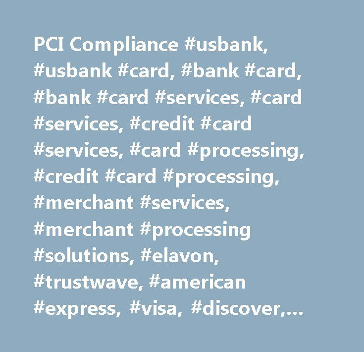 PCI Compliance #usbank, #usbank #card, #bank #card, #bank #card #services, #card #services, #credit #card #services, #card #processing, #credit #card #processing, #merchant #services, #merchant #processing #solutions, #elavon, #trustwave, #american #express, #visa, #discover, #mastercard, #ebt, #pci #certification, #resources…