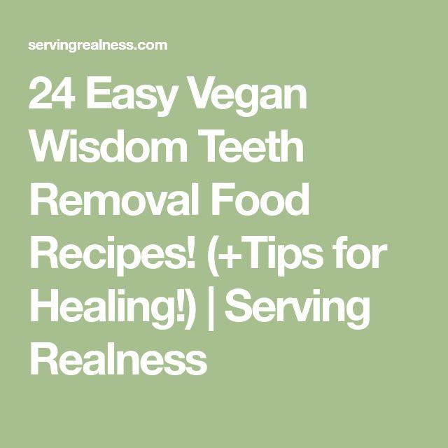 24 Easy Vegan Wisdom Teeth Removal Food Recipes Tips For Healing