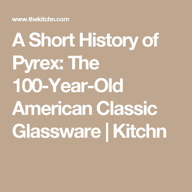 A Short History of Pyrex: The 100-Year-Old American Classic Glassware | Kitchn