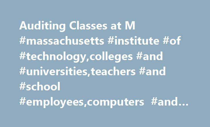 Auditing Classes at M #massachusetts #institute #of #technology,colleges #and #universities,teachers #and #school #employees,computers #and #the #internet http://alaska.nef2.com/auditing-classes-at-m-massachusetts-institute-of-technologycolleges-and-universitiesteachers-and-school-employeescomputers-and-the-internet/  # Auditing Classes at M.I.T. on the Web and Free Other universities may be striving to market their courses to the Internet masses in hopes of dot-com wealth. But the…