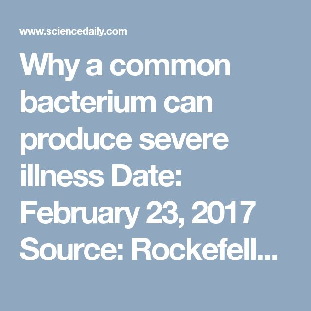 Why a common bacterium can produce severe illness Date: February 23, 2017 Source: Rockefeller University Summary: How can the same infection result in dramatically different levels of illness in two different people? A new study identifies two conditions -- a genetic immunodeficiency and delayed acquired immunity -- that explain why a patient developed a life-threatening disease in response to a common strain of bacterium.