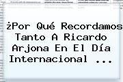 http://tecnoautos.com/wp-content/uploads/imagenes/tendencias/thumbs/por-que-recordamos-tanto-a-ricardo-arjona-en-el-dia-internacional.jpg Mujeres Ricardo Arjona. ¿Por qué recordamos tanto a Ricardo Arjona en el Día Internacional ..., Enlaces, Imágenes, Videos y Tweets - http://tecnoautos.com/actualidad/mujeres-ricardo-arjona-por-que-recordamos-tanto-a-ricardo-arjona-en-el-dia-internacional/