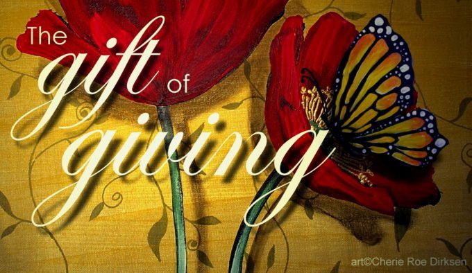 The Gift of Giving #article by Cherie Roe Dirksen #inspiration
