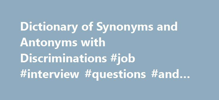 Dictionary of Synonyms and Antonyms with Discriminations #job #interview #questions #and #answers http://health.remmont.com/dictionary-of-synonyms-and-antonyms-with-discriminations-job-interview-questions-and-answers/  #definition synonyms and antonyms # Your Search: #1 eBooks Search Engine We are pleased to introduce our wonderful site where collected the most remarkable books of the best authors. Only in one place together the best bestsellers for you dear friends. You can develop your…
