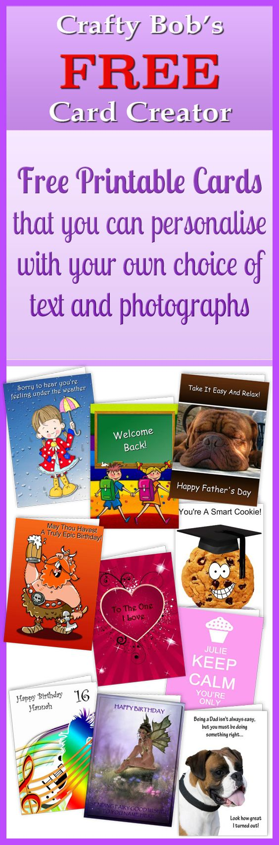 Create your own personalised greeting cards for birthdays, weddings, children, graduation, father's day, mother's day, valentine's day and more. Add your own choice of text, photographs, etc and download and print at home. Best of all it's completely FREE!