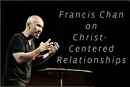 Francis Chan Sermons on Christ-Centered Relationships http://www.kevinhalloran.net/francis-chan-sermons-on-christ-centered-relationships/