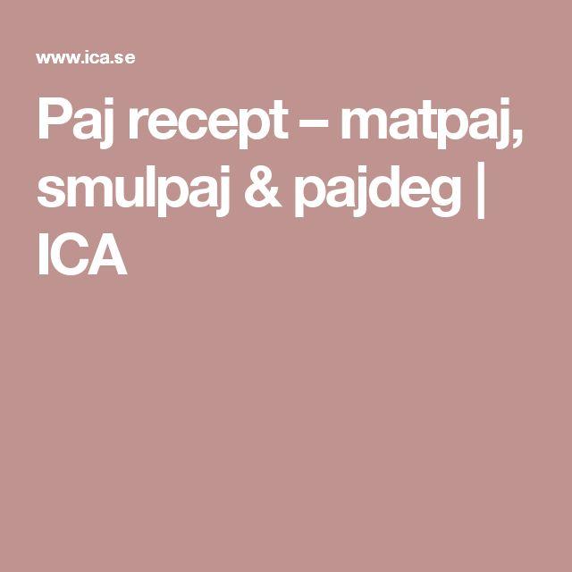 Paj recept – matpaj, smulpaj & pajdeg   ICA