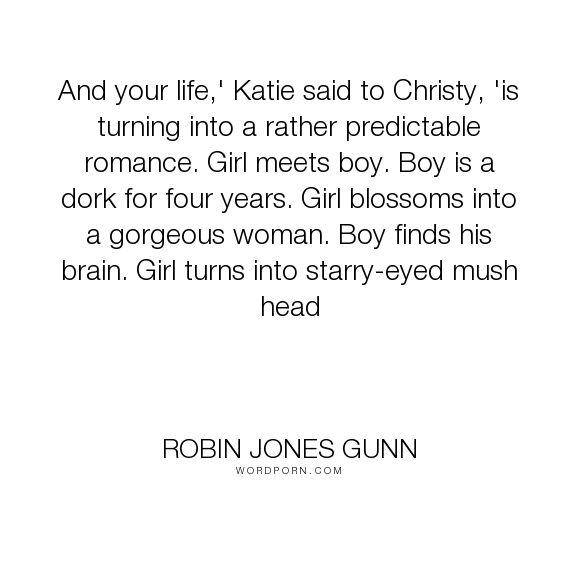 "Robin Jones Gunn - ""And your life,' Katie said to Christy, 'is turning into a rather predictable romance...."". humor, romance, movie, christy-miller, katie-weldon, robin-jones-gunn, sierra-jensen"