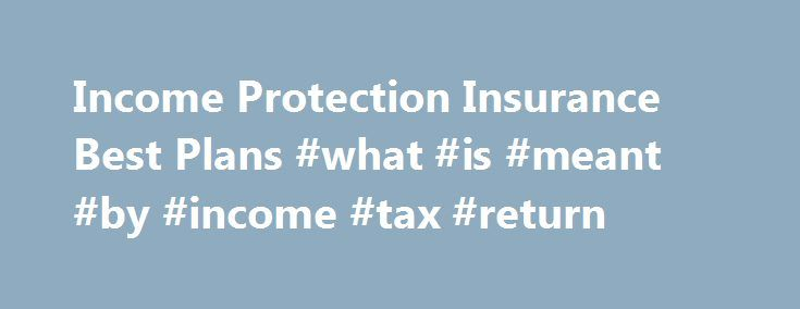 Income Protection Insurance Best Plans #what #is #meant #by #income #tax #return http://incom.remmont.com/income-protection-insurance-best-plans-what-is-meant-by-income-tax-return/  #best income protection insurance # As we have such a large group of companies we are able to provide for you, this means you will very likely get the best deal when it comes to providing the right insurance protection for you and your families best interests, and delivering a great deal for your own Continue…