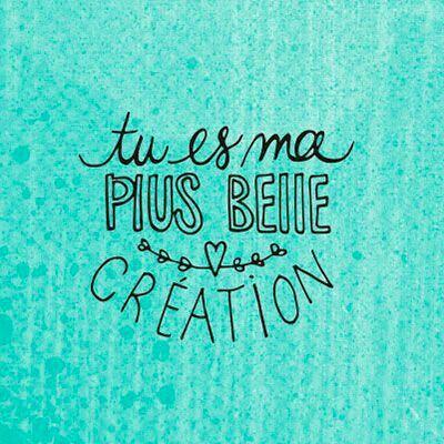 Tu es ma plus belle création