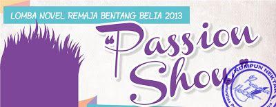 "Lomba Novel Remaja Bentang Belia 2013 - ""PASSION SHOW"" (Deadline Diperpanjang)   KOMUNITAS PENULIS FIKSI SASTRA INDONESIA"