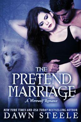 The Pretend Marriage: A Werewolf Romance (Paranormal, erotic romance, werewolf, shifter, alpha male, romantic comedy)