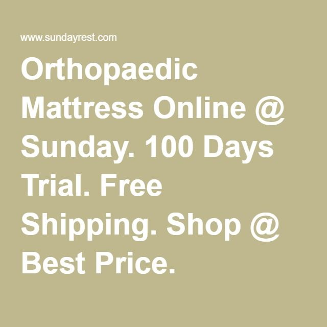 Orthopaedic Mattress Online Sunday 100 Days Trial Free Shipping Best Price Ortho From Pinterest Beds And