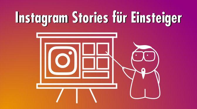 Instagram Stories für Einsteiger: Sieben Tipps für fesselnde Geschichten
