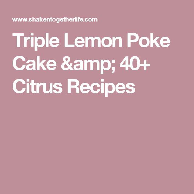 Triple Lemon Poke Cake & 40+ Citrus Recipes