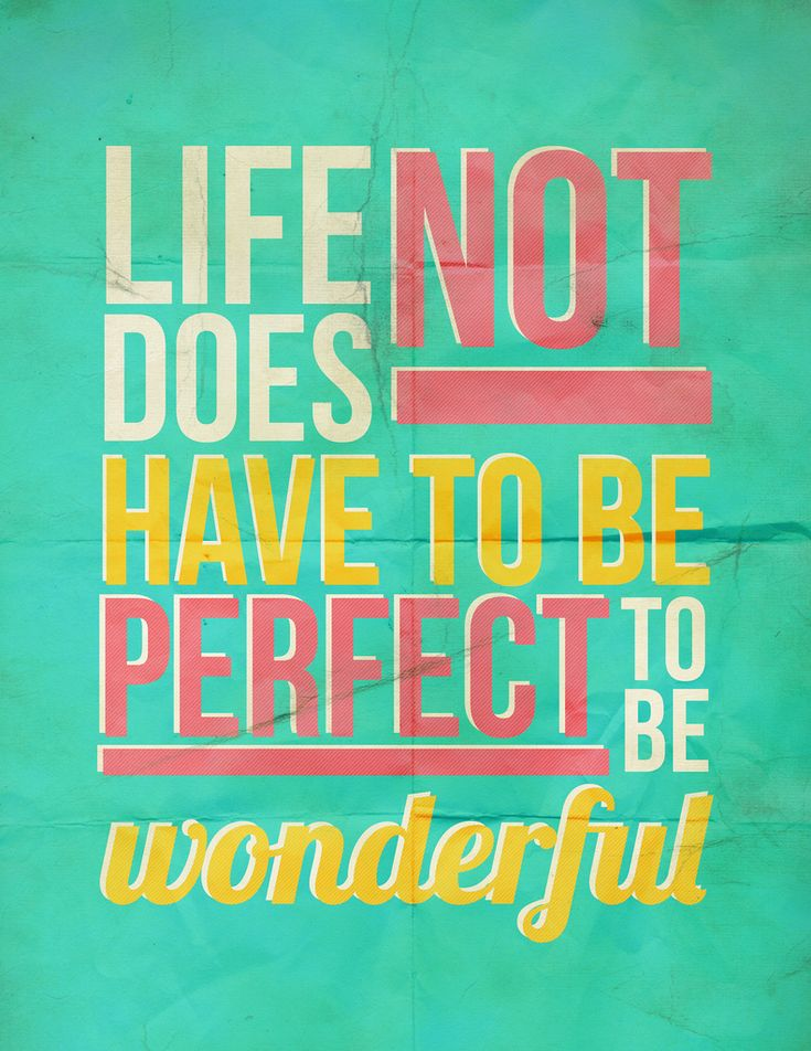Life Does Not Have To Be Perfect Life Quotes Quotes Quote Perfect Life  Lessons Wonderful Life Sayings