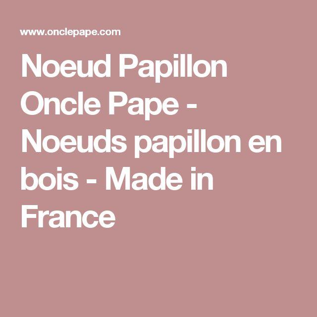 Noeud Papillon Oncle Pape - Noeuds papillon en bois - Made in France