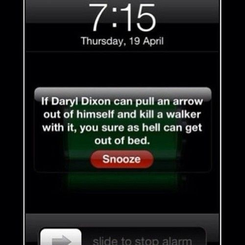 …And Daryl can do it, you can do it. | 18 Surefire Methods For Getting Out Of Bed In The Morning