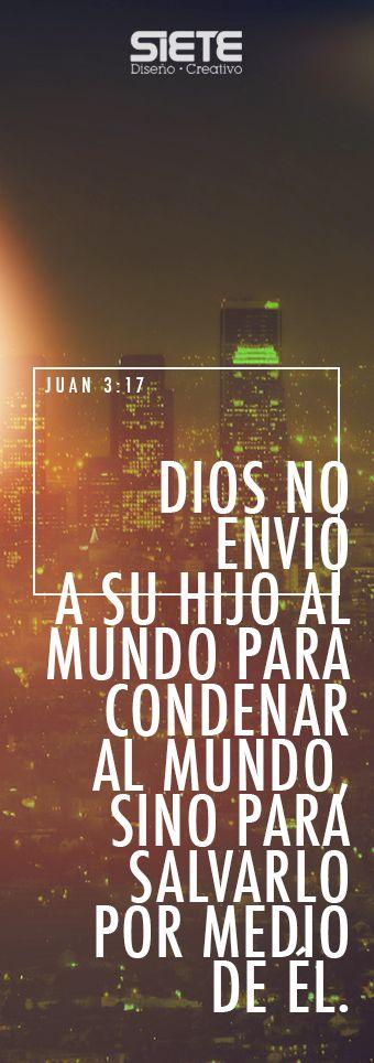 Juan 3:17 Dios no envió a su Hijo al mundo para condenar al mundo, sino para salvarlo por medio de él.