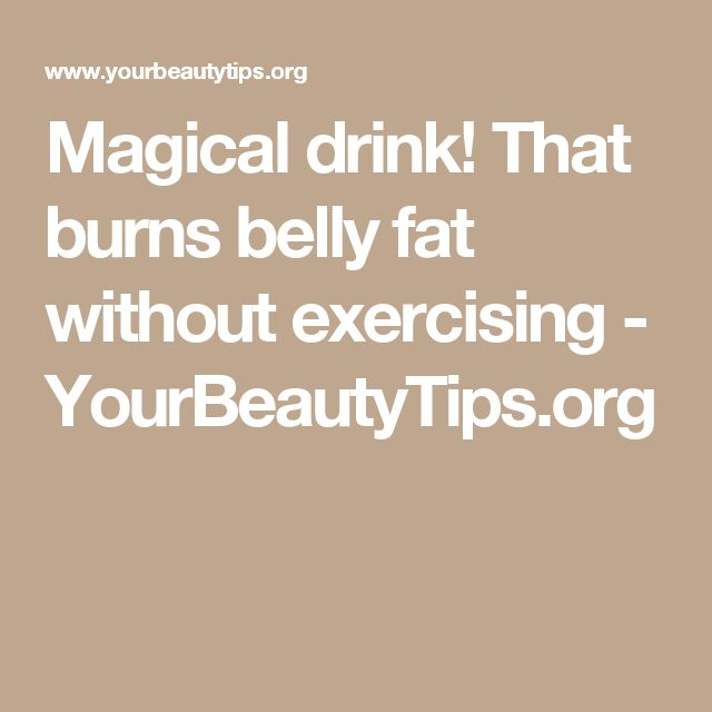 Magical drink! That burns belly fat without exercising - YourBeautyTips.org