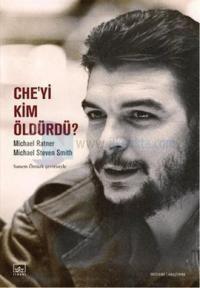 Che'yi Kim Öldürdü? - Michael Steven Smith, Michael Ratner  - İthaki Yayınları