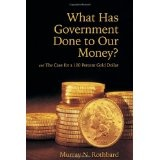 What Has Government Done to Our Money? and The Case for a 100 Percent Gold Dollar (Hardcover)By Murray N. Rothbard