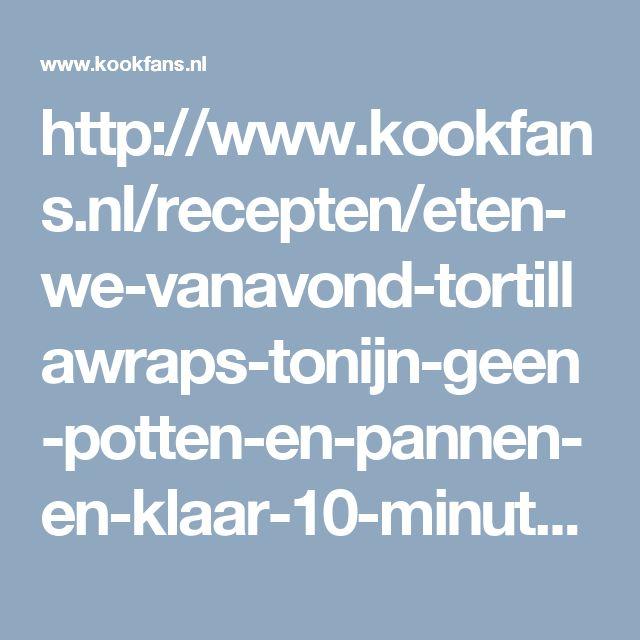 http://www.kookfans.nl/recepten/eten-we-vanavond-tortillawraps-tonijn-geen-potten-en-pannen-en-klaar-10-minuten/?utm_campaign=tortillatonijnwraps