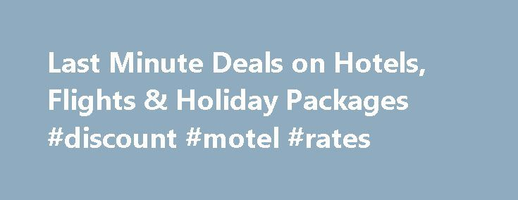 Last Minute Deals on Hotels, Flights & Holiday Packages #discount #motel #rates http://hotel.remmont.com/last-minute-deals-on-hotels-flights-holiday-packages-discount-motel-rates/  #last minute accommodation # Last Minute Travel Deals Last Minute Travel Destinations in Australia New Zealand Embark on the adventure of a lifetime without spending an eternity in the air when you take a holiday to one of Oceania s most-desired destinations. No matter if you re seeking a serene escape from a…