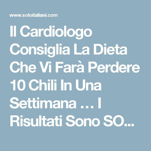 Il Cardiologo Consiglia La Dieta Che Vi Farà Perdere 10 Chili In Una Settimana … I Risultati Sono SORPRENDENTI ! - Soloitaliani