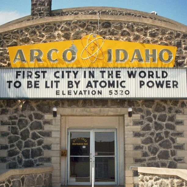 Arco, Idaho - First city in the world to be lit by atomic power  Arco was the first community in the world ever to be lit by electricity generated by nuclear power. This occurred on July 17, 1955, powered by Argonne National Laboratory's BORAX-III reactor