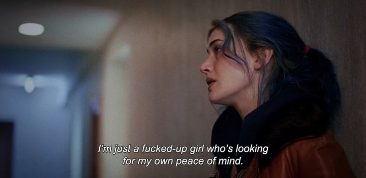 """― Eternal Sunshine of the Spotless Mind (2004) """"I'm just a fucked-up girl who's looking for my own peace of mind."""""""