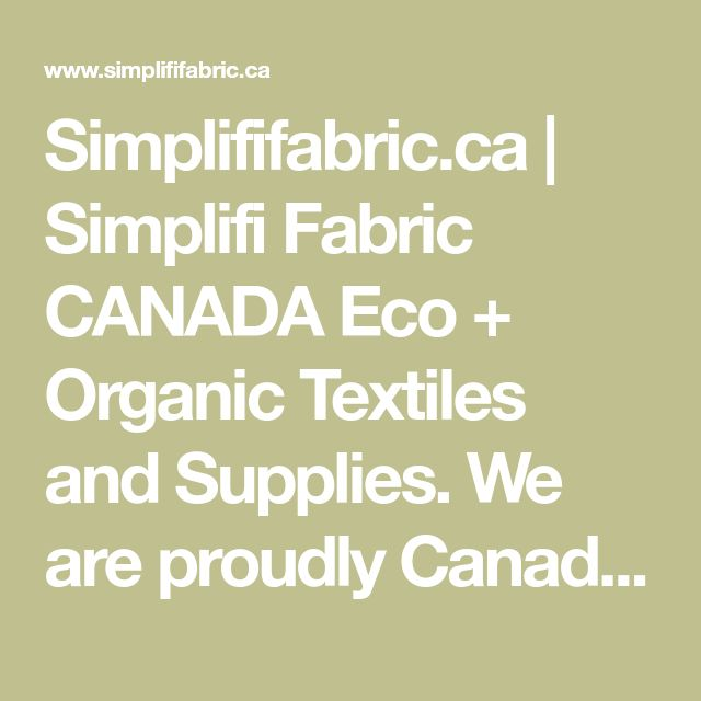 Simplififabric.ca | Simplifi Fabric CANADA Eco + Organic Textiles and Supplies. We are proudly Canada, ships worldwide from Ontario.