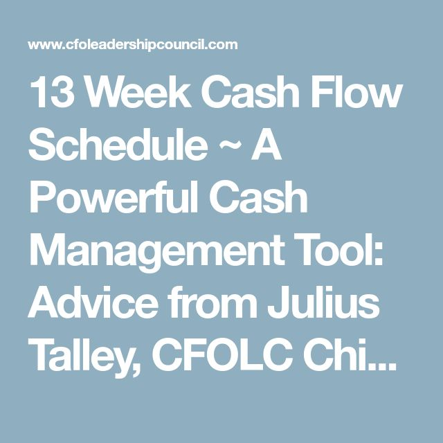 13 Week Cash Flow Schedule ~ A Powerful Cash Management Tool: Advice from Julius Talley, CFOLC Chicago Member