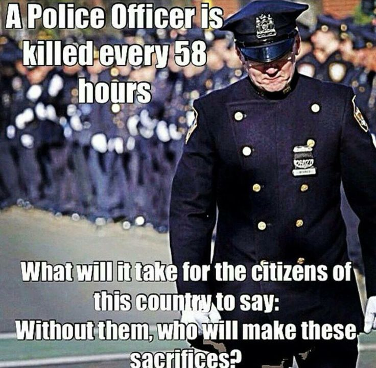 A police officer is killed every 58 hours. What will it take for the citizens of this country to say: without them who will make these sacrifices?