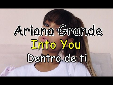 Ariana Grande-Into you (Lyrics-Letra) Ingles/Español