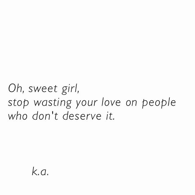 ^^Current mood. Never waste your love on the people who don't deserve it.