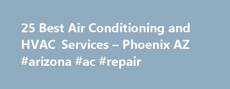 25 Best Air Conditioning and HVAC Services – Phoenix AZ #arizona #ac #repair http://texas.nef2.com/25-best-air-conditioning-and-hvac-services-phoenix-az-arizona-ac-repair/  # HVAC & Air Conditioning Contractors in Phoenix, AZ Phoenix A/C Systems In Phoenix, air conditioning is synonymous with survival. You simply can't bear the brunt of a Valley summer without a working air conditioning system. Of course, with energy costs spiraling upward along with your outdoor thermometer, more and more…