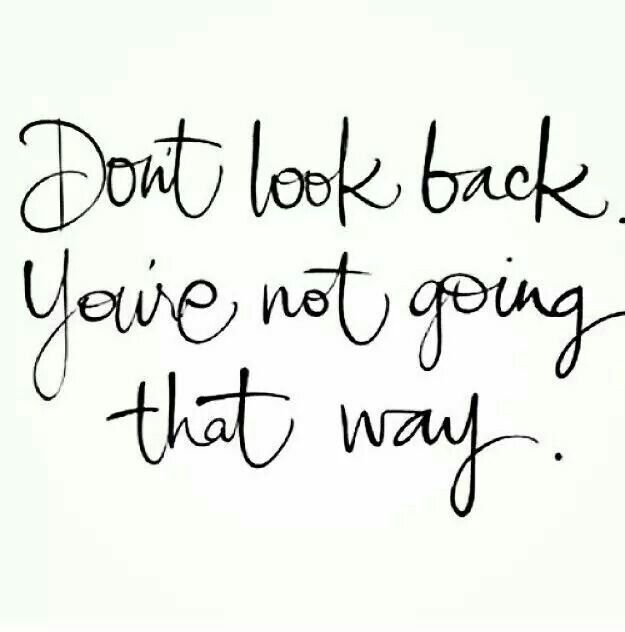 Don't look back, you're not going that way...