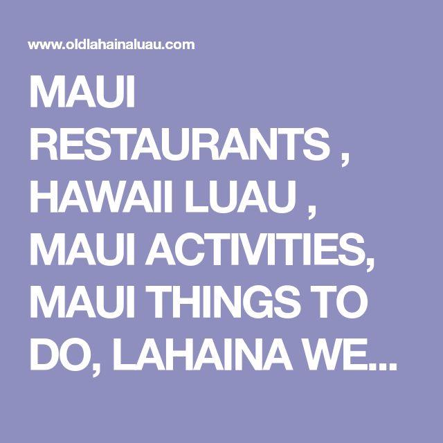 MAUI RESTAURANTS , HAWAII LUAU , MAUI ACTIVITIES, MAUI THINGS TO DO, LAHAINA WEBCAMS