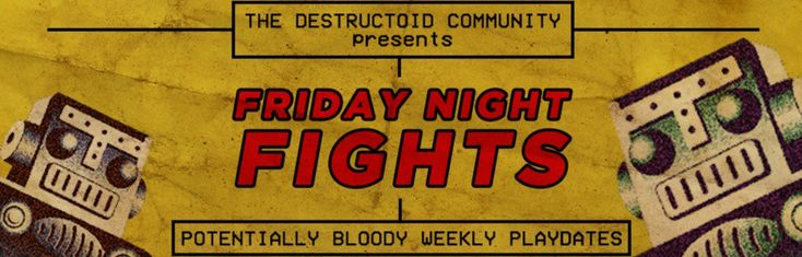 Friday Night Fights: And we're back: [Friday Night Fights is a long-running Destructoid tradition that seems to rise and fall with the…