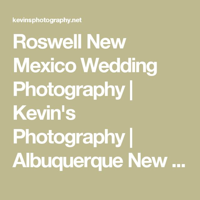 Roswell New Mexico Wedding Photography | Kevin's Photography | Albuquerque New Mexico
