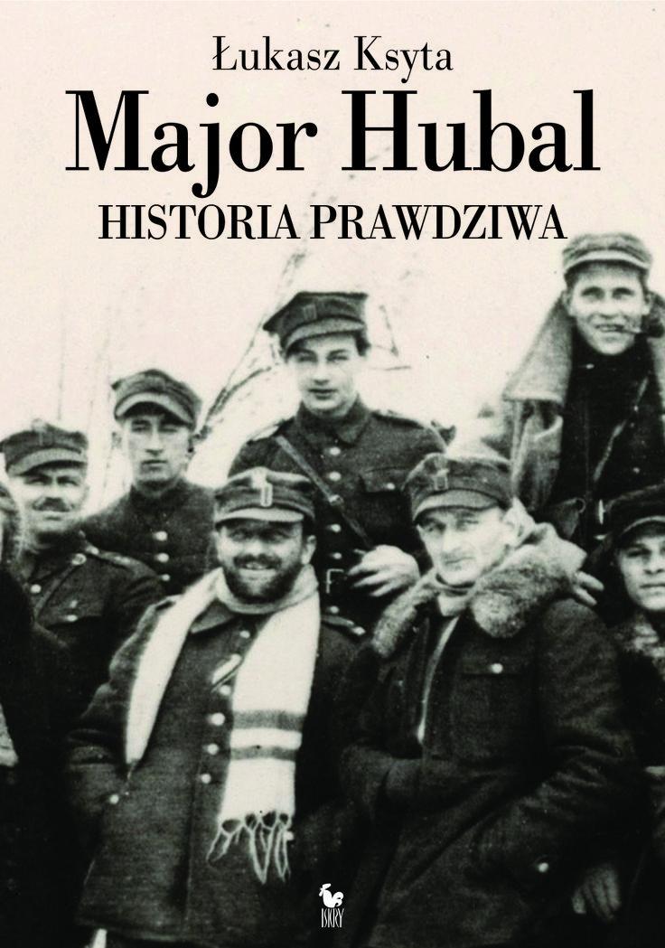 """""""Major Hubal. Historia prawdziwa"""" Łukasz Ksyta Cover by Andrzej Barecki Published by Wydawnictwo Iskry 2014"""