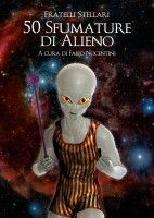 """""""50 Sfumature di Alieno"""", la seconda opera dei Fratelli Stellari, a cura di Fabio Nocentini: e-book e libro cartaceo disponibili nel sito di Youcanprint e nelle maggiori librerie on line."""