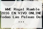 tecnoautos.com/... Royal Rumble 2016. WWE Royal Rumble 2016 EN VIVO ONLINE todas...