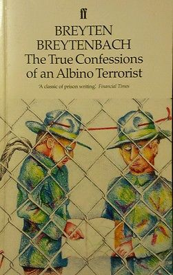 True Confessions of an Albino Terrorist Breyten Breytenbach