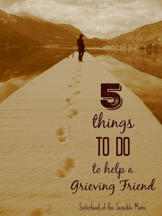 5 Things TO DO to Help a Grieving Friend - Just don't mean well, do well. It is such a gift to acknowledge that mourning lasts far beyond the funeral. These suggestions are easy enough, but mean so much. | Friendship and loss | Sisterhood of the Sensible Moms