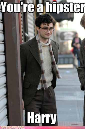 You're a hipster Harry Potter